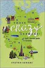 Those Crazy Germans: A Light Hearted Guide to Germany by Steven Somers